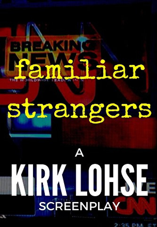 familiar strangers by Kirk Lohse | Script Revolution